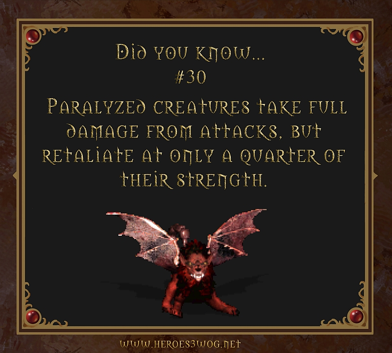 Did You Know #30 Paralyzed creatures take full damage from attacks, but retaliate at only a quarter of their strength.