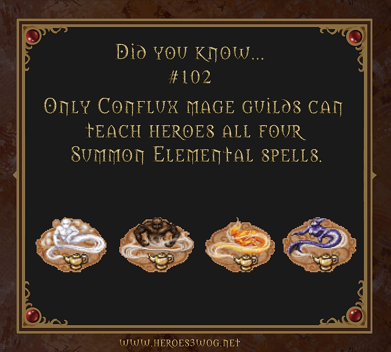 #102 Only Conflux mage guilds can teach heroes all four summon elemental spells.