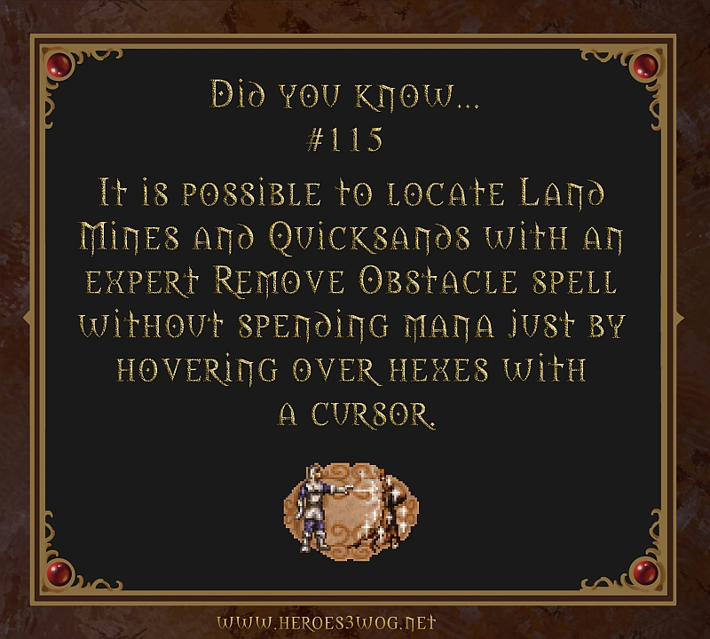 #115 It is possible to locate Land Miens and Quicksands with an expert Remove Obstacle spell without spending mana just by hovering over hexes with cursor.