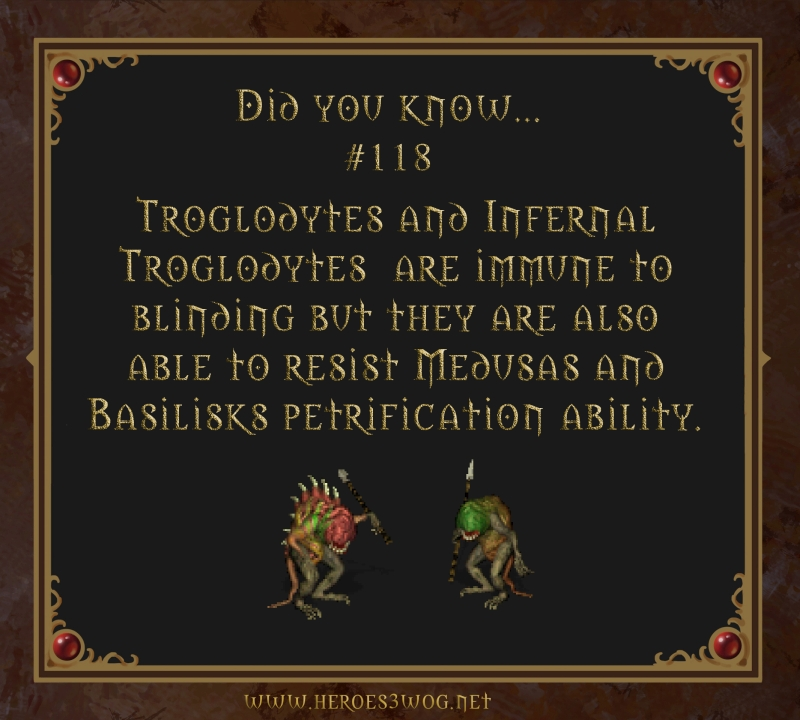 #118 Trogoldytes and Infernal Troglodytes are immune to blinding but they are also able to resist Medusas and Basilisks petrification ability.