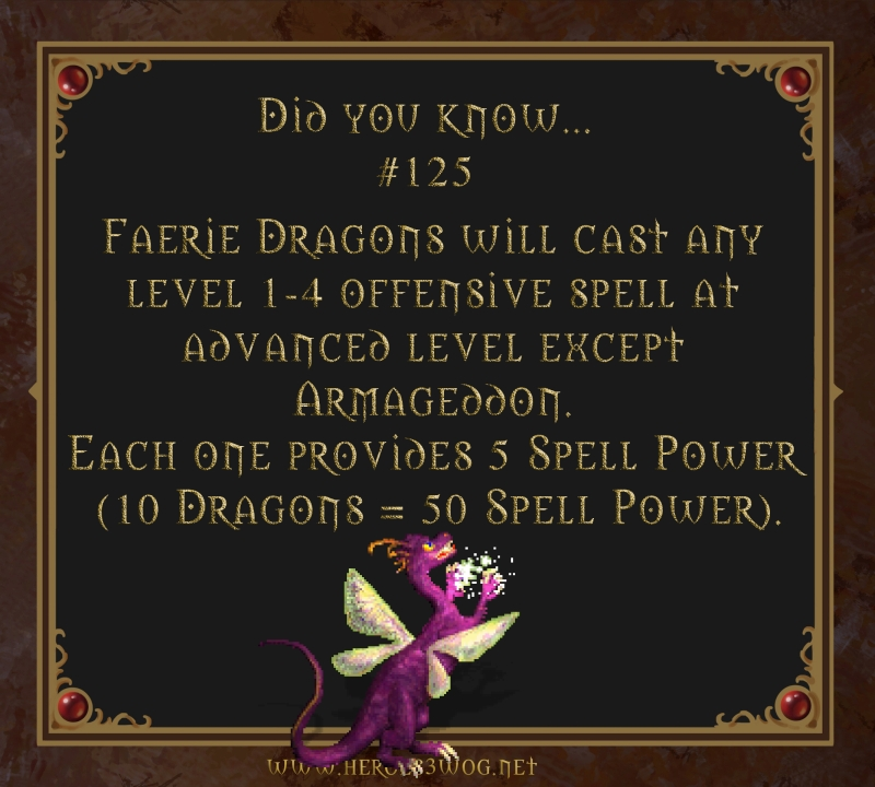 #125 Faerie Dragons will cast any level 1 - 4 offensive spell at advanced level except Armageddon. Each one provides 5 spell power (10 Dragons = 50 Spell Power).