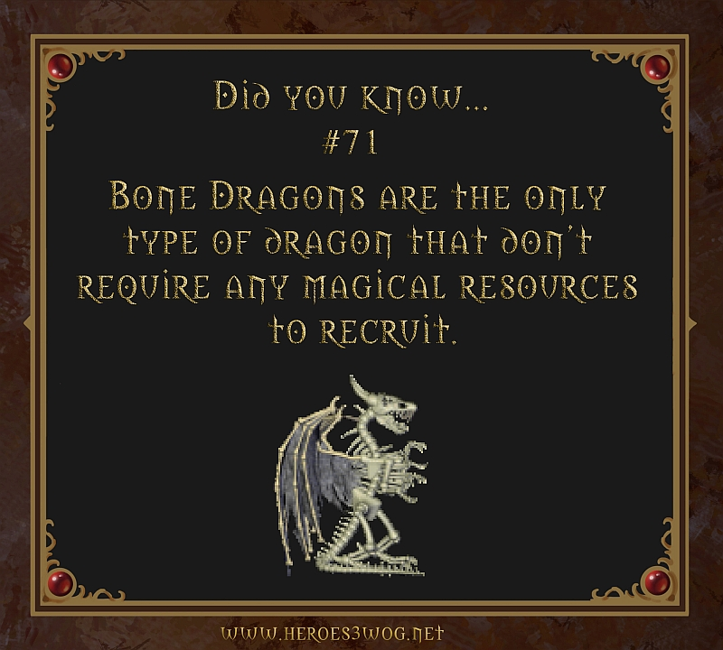 #71 Bone Dragons are the only type of dragon that dont require any magical resources to recruit.