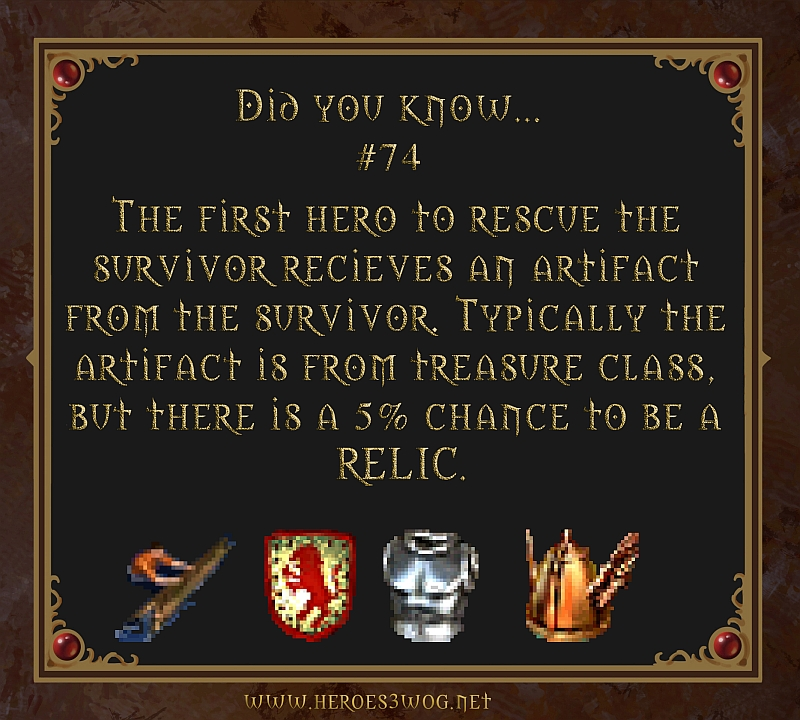 #74 The first hero to rescue the survivor recives an artifact from the survivor. Typically the artifact is from treasure class, bu there is a 5% chance to be a RELIC.