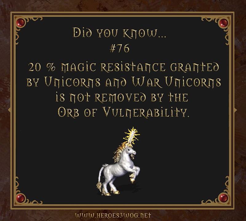 #76 20% magic resistance granted by Unicorns and War Unicorns is not removed by the Orb of Vulnerability.