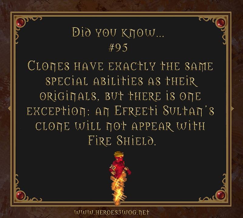 #96 Clone have exactly the same special abilities as their originals, but there is one exception: an Efreeti Sultans clone will not appear with Fire Shield.