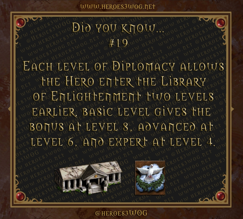 Each level of Diplomacy allows the Hero enter the Library of Enlightenment two levels earlier. basic level gives the bonus at level 8, advanced at level 6, and expert at level 4.