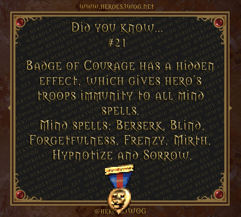 Badge of Courage has a hidden effect, which gives hero's troops immunity to all mind spells. Mind spells: Berserk. Blind, Forgetfulness, Frenzy, Mirth, Hypnotize and Sorrow.
