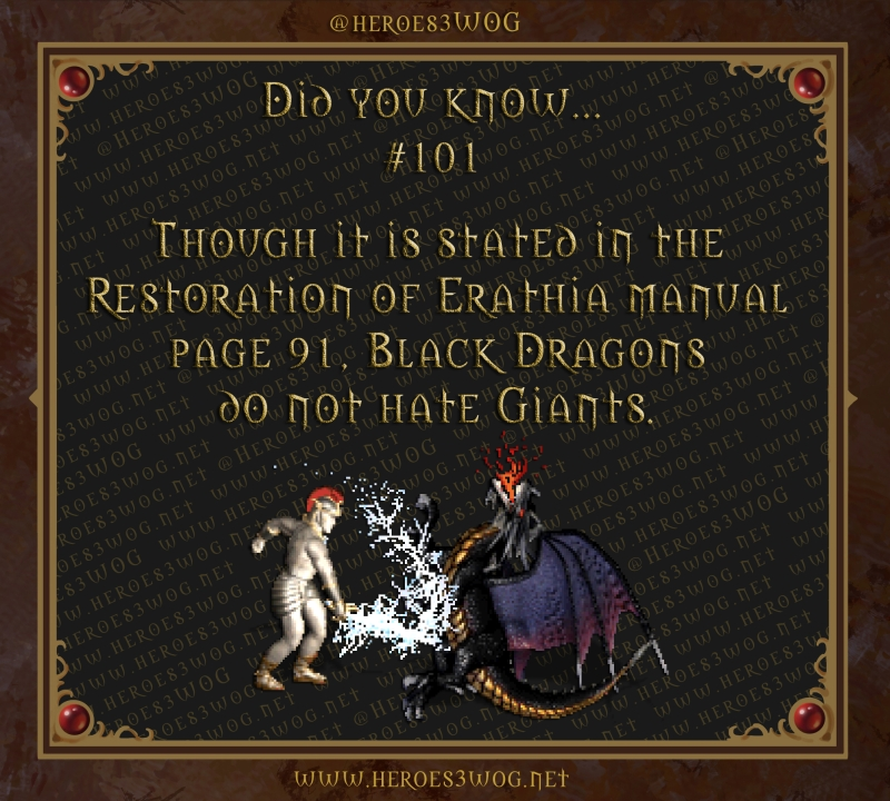 #101 Though it is stated in the Restoration of Erathia manual page 91, Black Dragons do not hate Giants.